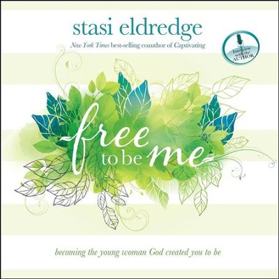 Free to Be Me: Becoming the Young Woman God Created You to Be - Unabridged Audiobook  [Download] -     Narrated By: Aimee Lilly     By: Stasi Eldredge