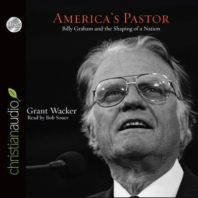 America's Pastor: Billy Graham and the Shaping of a Nation - Unabridged Audiobook  [Download] -     Narrated By: Bob Souer     By: Grant Wacker