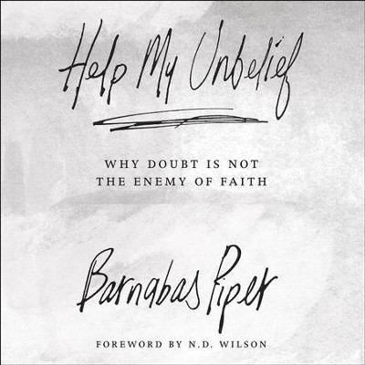 Help My Unbelief: Why Doubt Is Not the Enemy of Faith - Unabridged Audiobook  [Download] -     Narrated By: Kelly Ryan Dolan     By: Barnabas Piper