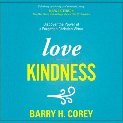 Love Kindness: Discover the Power of a Forgotten Christian Virtue - Unabridged edition Audiobook  [Download] -     Narrated By: Wayne Shepherd     By: Barry H. Corey