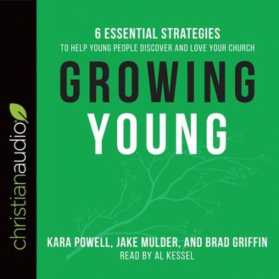 Growing Young: Six Essential Strategies to Help Young People Discover and Love Your Church - Unabridged edition Audiobook  [Download] -     By: Kara Powell, Jake Mulder, Brad Griffin