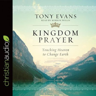 Kingdom Prayer: Touching Heaven to Change Earth - Unabridged edition Audiobook  [Download] -     Narrated By: Mirron Willis     By: Tony Evans