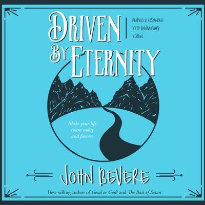 Driven by Eternity: Make Your Life Count Today & Forever - Unabridged edition Audiobook  [Download] -     Narrated By: John Bevere     By: John Bevere