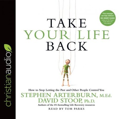 Take Your Life Back: How to Stop Letting the Past and Other People Control You - Unabridged edition Audiobook  [Download] -     By: Stephen Arterburn, David Stoop