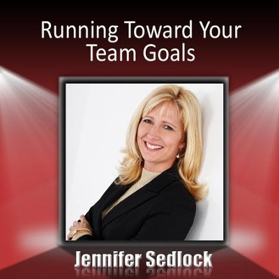 Running Toward Your Team Goals  [Music Download] -     By: Jennifer Sedlock