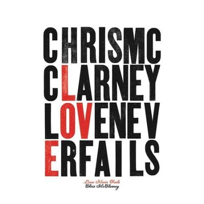 Love Never Fails  [Music Download] -     By: Chris McClarney