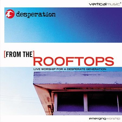 From the Rooftops: Live Worship for a Desperate Generation  [Music Download] -     By: Desperation Band