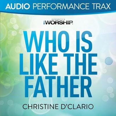 Who Is Like The Father  [Music Download] -     By: Christine D'Clario