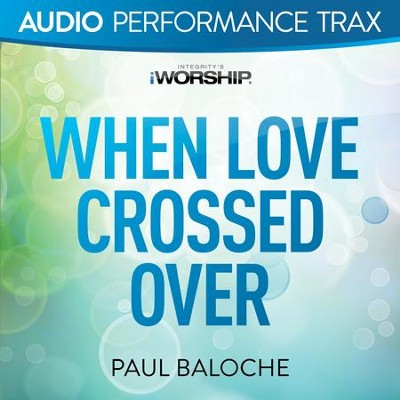When Love Crossed Over [Original Key Trax With Background Vocals]  [Music Download] -     By: Paul Baloche