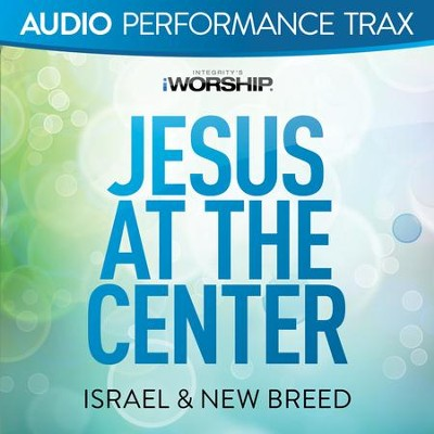 Jesus At the Center [Original Key without Background Vocals] [Music  Download]