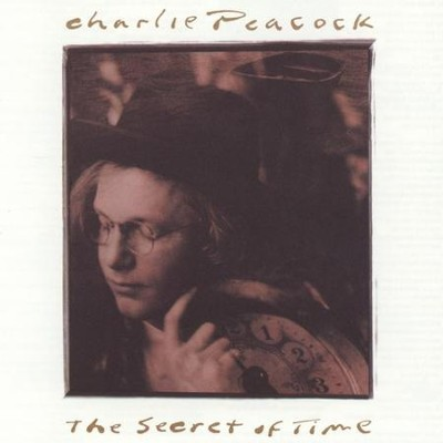 The Secret of Time  [Music Download] -     By: Charlie Peacock