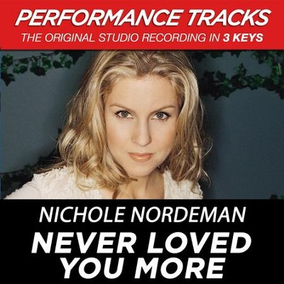 Never Loved You More (Premiere Performance Plus Track)  [Music Download] -     By: Nichole Nordeman