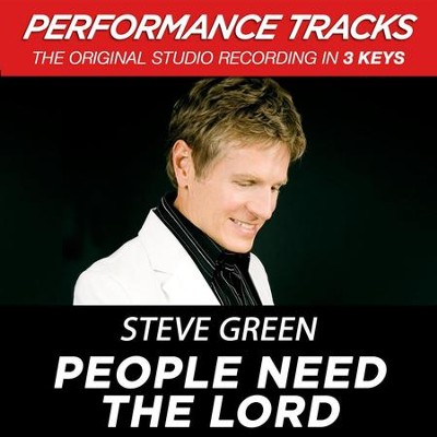 People Need The Lord  [Music Download] -     By: Steve Green