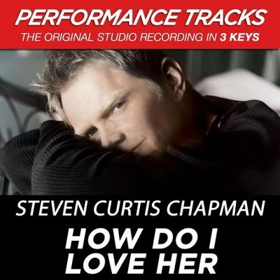 How Do I Love Her (Premiere Performance Plus Track)  [Music Download] -     By: Steven Curtis Chapman