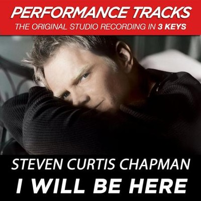 I Will Be Here (Premiere Performance Plus Track)  [Music Download] -     By: Steven Curtis Chapman