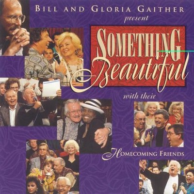 Something Beautiful  [Music Download] -     By: Bill Gaither, Gloria Gaither, Homecoming Friends