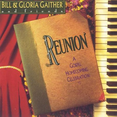 Reunion  [Music Download] -     By: Bill Gaither, Gloria Gaither, Homecoming Friends