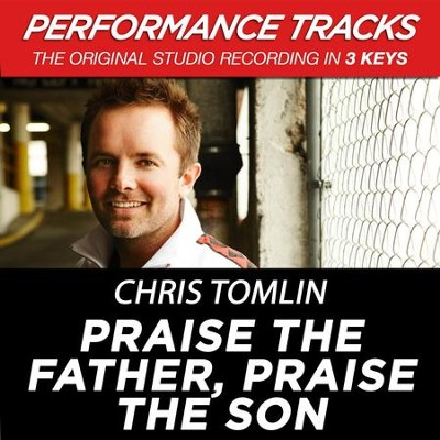 Praise The Father, Praise The Son (Premiere Performance Plus Track)  [Music Download] -     By: Chris Tomlin