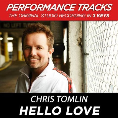 Hello Love (Premiere Performance Plus Track)  [Music Download] -     By: Chris Tomlin