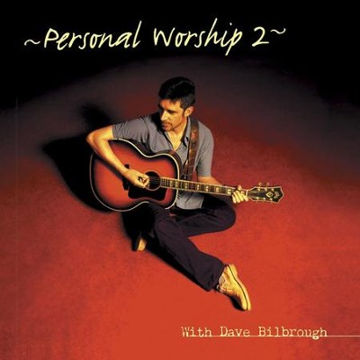 Personal Worship 2 With Dave Bilbrough  [Music Download] -     By: Dave Bilbrough