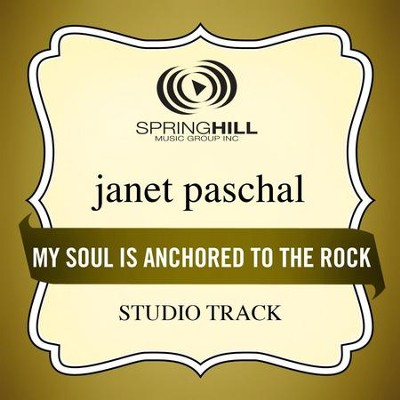 My Soul Is Anchored To The Rock (Studio Track)  [Music Download] -     By: Janet Paschal