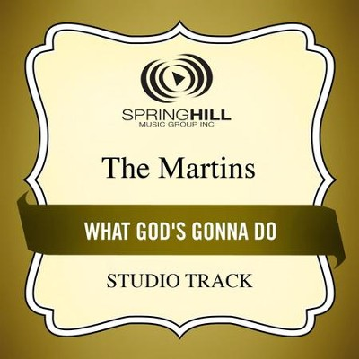 What God's Gonna Do (Studio Track)  [Music Download] -     By: The Martins