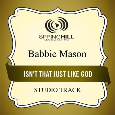 Isn't That Just Like God (Studio Track)  [Music Download] -     By: Babbie Mason