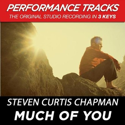 Much Of You (Premiere Performance Plus Track)  [Music Download] -     By: Steven Curtis Chapman