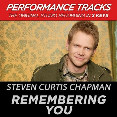 Remembering You (Premiere Performance Plus Track)  [Music Download] -     By: Steven Curtis Chapman