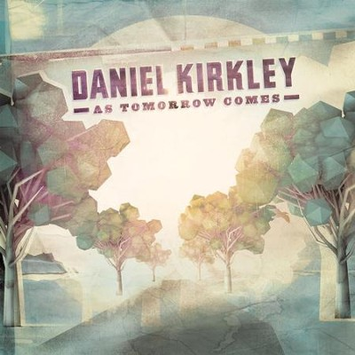 As Tomorrow Comes - EP  [Music Download] -     By: Daniel Kirkley