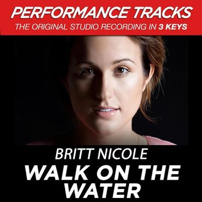 Walk On The Water (Premiere Performance Plus Track)  [Music Download] -     By: Britt Nicole