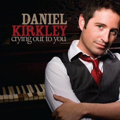 Crying Out To You  [Music Download] -     By: Daniel Kirkley