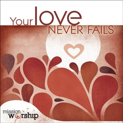 Your love never fails [music download]: highlands worship.