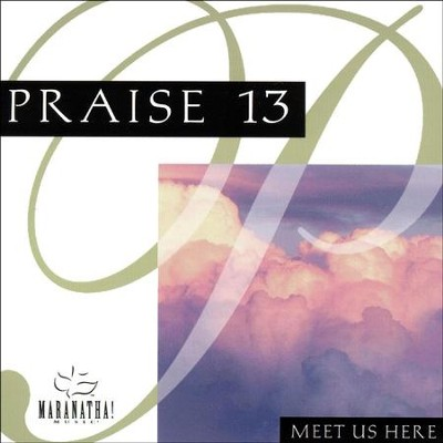 Praise 13 - Meet Us Here  [Music Download] -     By: Maranatha! Singers