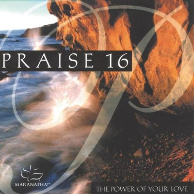 Praise 16 - The Power Of Your Love  [Music Download] -     By: Maranatha! Singers
