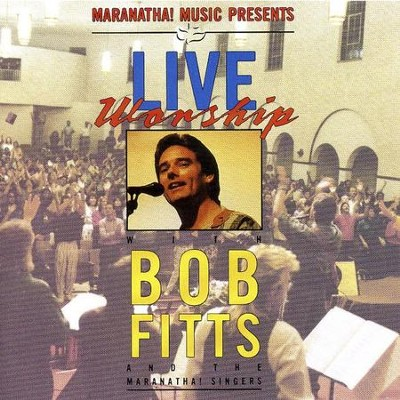 Live Worship With Bob Fitts  [Music Download] -     By: Bob Fitts