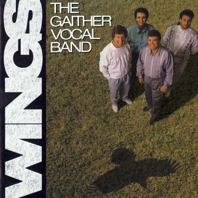 Wings  [Music Download] -     By: Gaither Vocal Band