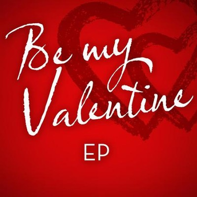 Be My Valentine - EP  [Music Download] -     By: Various Artists
