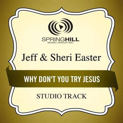 Why Don't You Try Jesus (Studio Track)  [Music Download] -     By: Jeff Easter, Sheri Easter