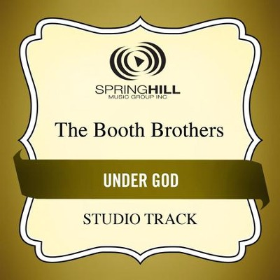 Under God (Studio Track)  [Music Download] -     By: The Booth Brothers