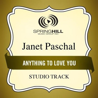 Anything To Love You (Studio Track)  [Music Download] -     By: Janet Paschal