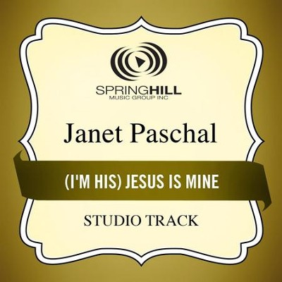 (I'm His) Jesus Is Mine (Studio Track)  [Music Download] -     By: Janet Paschal