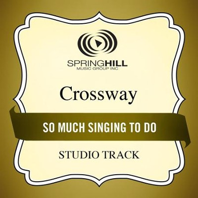 So Much Singing to Do (Studio Track)  [Music Download] -     By: CrossWay