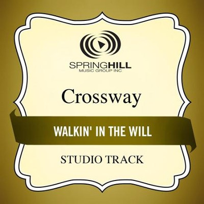 Walkin' in the Will (Studio Track)  [Music Download] -     By: CrossWay