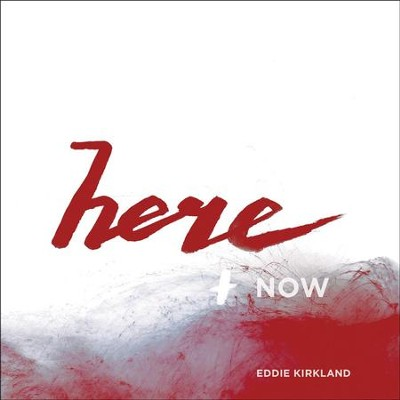 Here and Now - EP  [Music Download] -     By: Eddie Kirkland