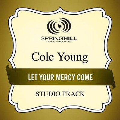 Let Your Mercy Come (Studio Track)  [Music Download] -     By: Cole Young