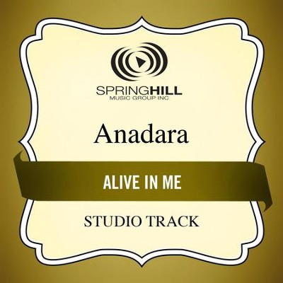 Alive in Me (Studio Track)  [Music Download] -     By: Anadara