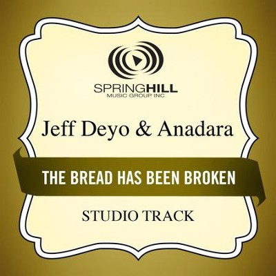 The Bread Has Been Broken (Studio Track)  [Music Download] -     By: Jeff Deyo