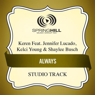 Always (feat. Jennifer Lucado, Kelci Young & Shaylee Busch) [Studio Track]  [Music Download] -     By: Keren, Jennifer Lucado, Kelci Young