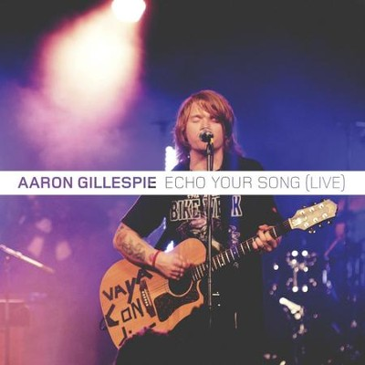 Echo Your Song (Live)  [Music Download] -     By: Aaron Gillespie